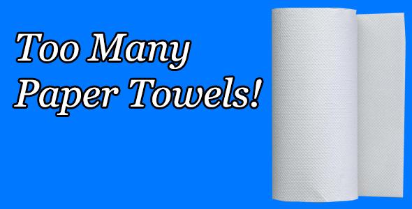 Too Many Paper Towels