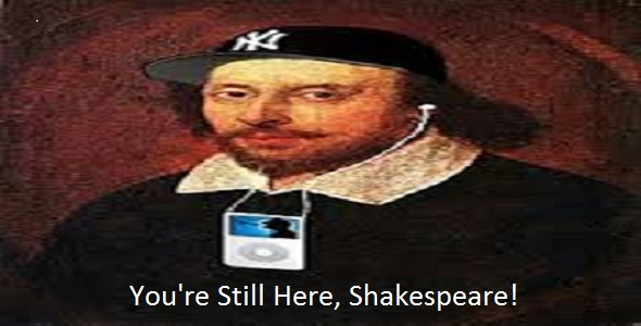 You're Still Here, Shakespeare?