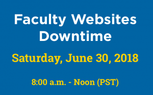 Faculty Websites Downtime – Saturday June, 30, 2018 from 8am – noon
