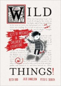 image of the bookcover of Wild Things: Actsof Mischief in Children's Literature
