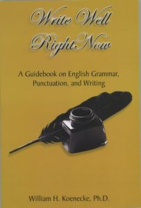 Write Well Right Now: A Guidebook on English Grammar, Punctuation, and Writing William H. Koenecke, Ph.D. book ocover