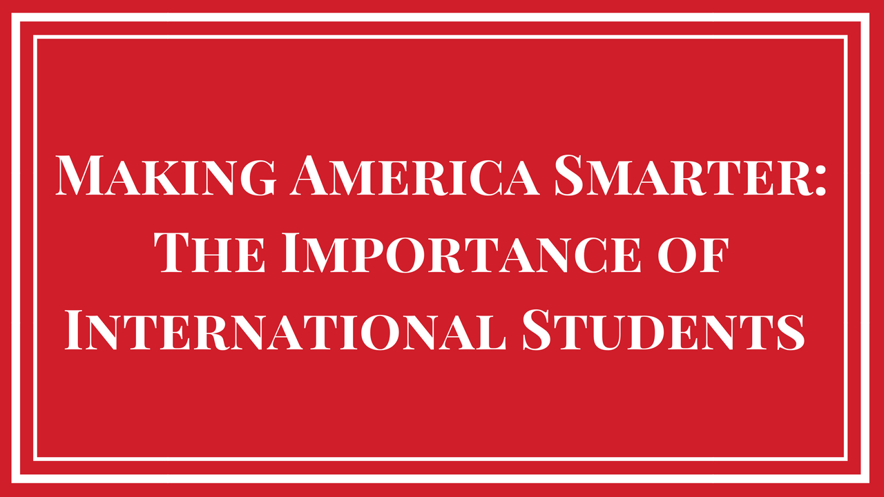 Making America Smarter: The Importance of International Students