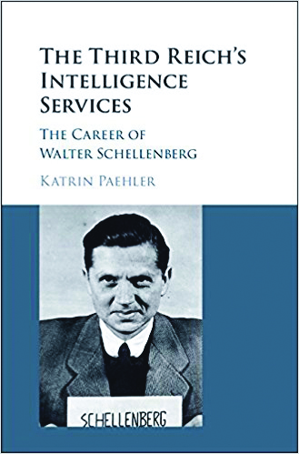 Book cover: The Third Reich's Intelligence Services: The Career of Walter Schellenberg By Katrin Paehler