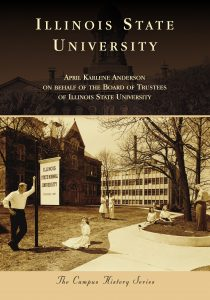 Book cover: Illinois State University By April Karlene Anderson on behalf of the Board of Trustees of Illinois State University The Campus History Series
