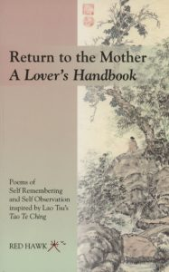 Return to the Mother: a Lover's Handbook Poems of Self Remembering and Self Observation inspired by Lao Tsu's Tao Te Ching Red Hawk book cover