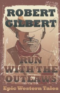 Robert Gilbert Run With the Outlaws: Epic Western Tales book cover