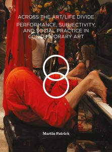 Cover of the book Across the Art/Life Divide: Performance, Subjectivity, and Social Practice in Contemporary Art by Martin Patrick