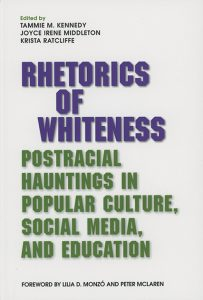 Rhetorics of Whiteness: Postracial Hauntings in Popular Culture, Social Media, and Education Edited by Tammie M. Kennedy, Joyce Irene Middleton, and Krista Ratcliffe Foreword by Lillia D. Monzo and Peter McLaren book cover