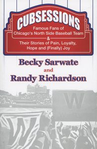 "Cubsessions: Famous Fans of Chicago's North Side Baseball Team & Their Stories of Pain, Loyalty, Hope and (Finally) Joy by Becky Sarwate and Randy Richardson book cover with fan hold ""W"" sign"