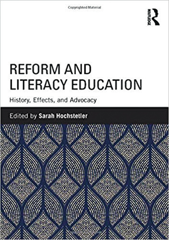 Book cover: Reform and Literacy Education History, Effects, and Advocacy Edited by Sarah Hochstetler
