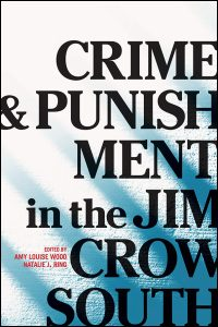 Cover of the book Crime and Punishment in the Jim Crow South, co-edited by Amy Wood