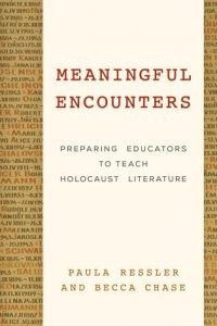 book cover for Meaningful Encounters: Preparing Educators to Teach the Holocaust by Paula Ressler and Becca Chase