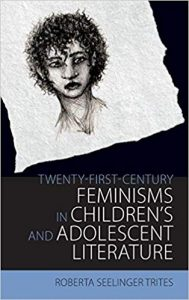 Cover of book by Roberta Trites titled Twenty-first Century Feminism in Children's and Adolescent Literature