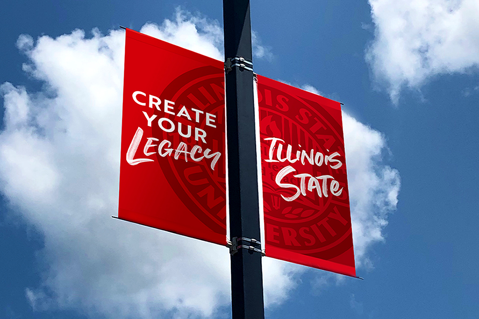 New tag line hung on a pole: Create Your Legacy Illinois State