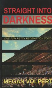 Straight Into Darkness: One Tom Petty Redemption Song by Megan Volpert book cover