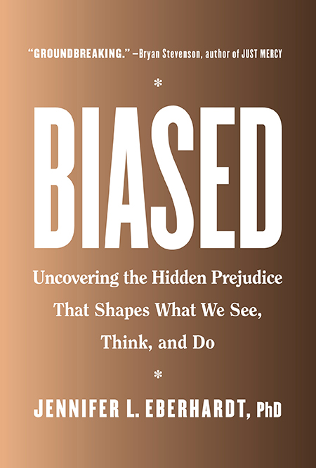 Cover of the book <em>Biased</em> by Jennifer Eberhardt with the words Boased, uncovering the Hidden Prejudice that Shapes What We See, Think, and Do