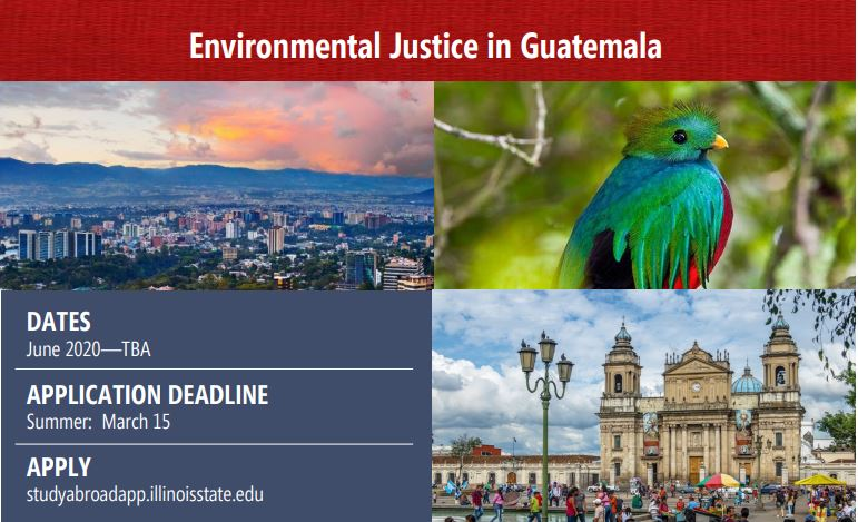 enviromnental justice in Guatemala flyer with dates June 2020-TBA application deadline as summer: March 15 and Apply at Studyabroadapp.illinoisstate.edu