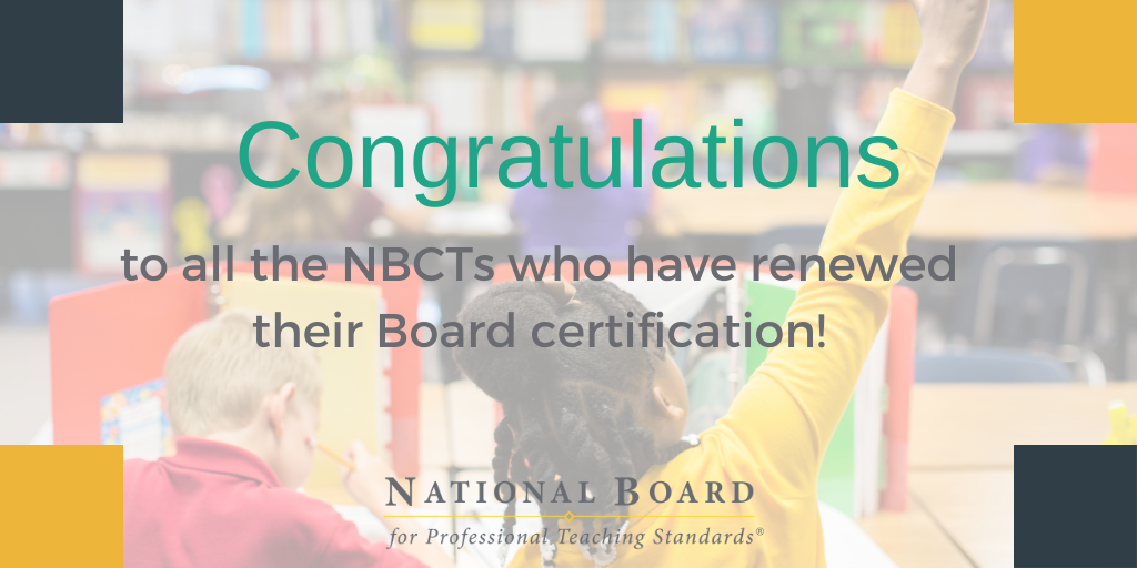 Flyer: Congratulations to all the NBCTS who have renewed their Board certification! National Board for Professional Teaching Standards. Courtesy of NBPTS