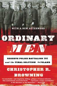 cover of book Ordinary Men: Reserve Police Battalion 101 and the Final Solution in Poland by Christopher R. Browning
