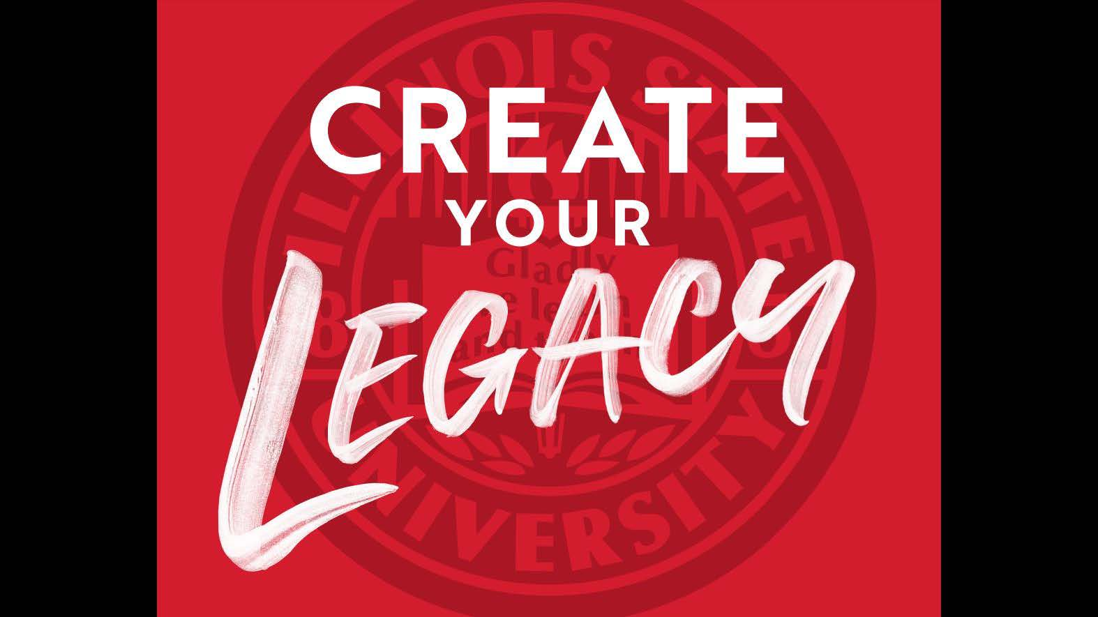 Marketing, Advertising-Campaigns (Silver): Create Your Legacy Motto, Illinois State University designed by Evan Walles for the Office of Admissions.