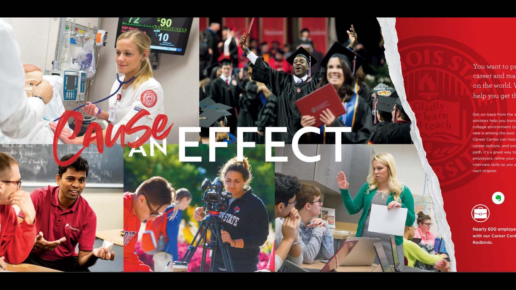 Publications, Student Recruitment-Individual Publication (Gold): Illinois State University Viewbook 2020 designed by Michael Mahle and Evan Walles and with photography by Lyndsie Schlink for the Office of Admissions. Cause and effect