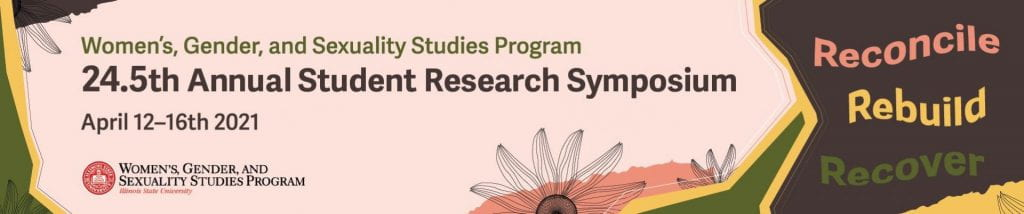 """banner with the words """"Reconcile, Rebuild, and Recover""""The 24.5 annual Women's, Gender, and Sexuality Studies (WGSS) Student Research Symposium April 12-16."""