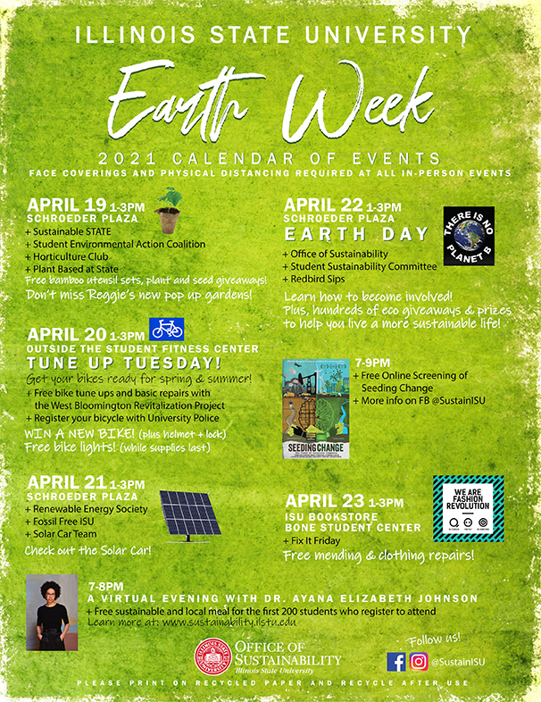 poster of events for Earth Week. Details and registration can be found at  https://sustainability.illinoisstate.edu/path/events/