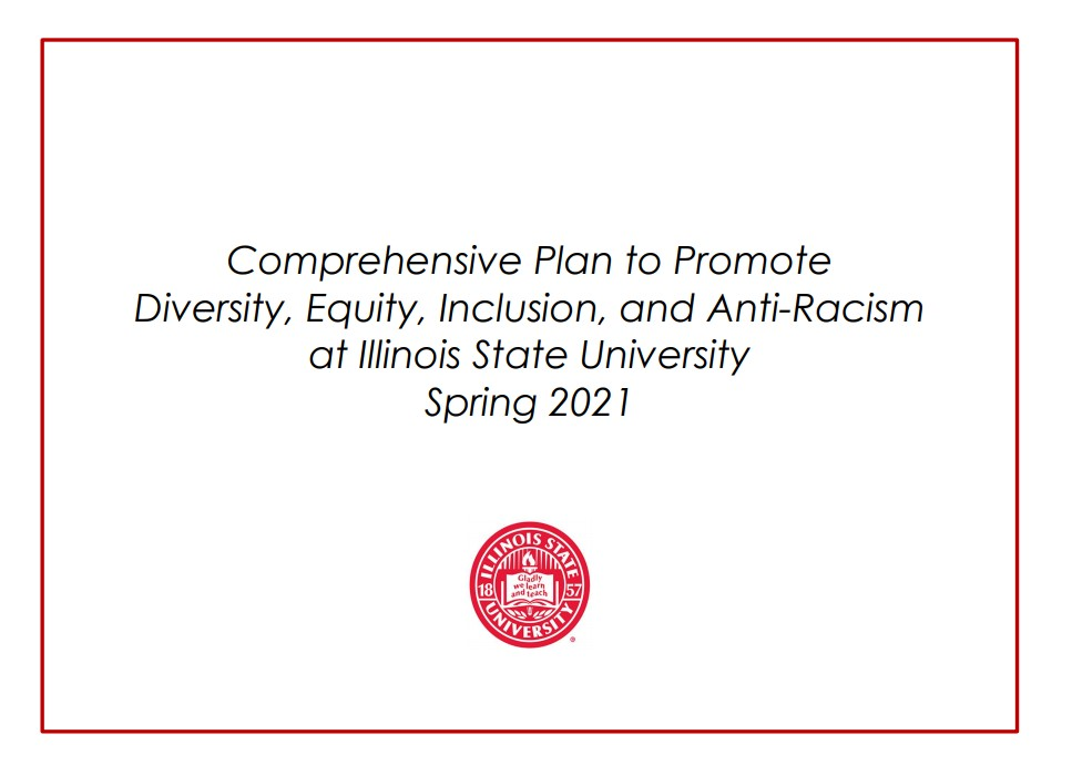 Report cover with the words Comprehensive Plan to Promote Diversity, Equity, Inclusion, and Anti-Racism at Illinois State University Spring 2021