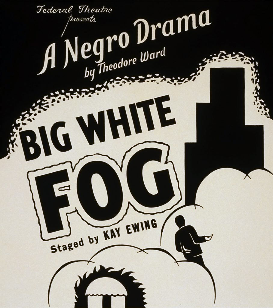 partial poster for the 1938 production of The Big White Fog, with words Federal Theatre presents A Negro Drama by Theodore Ward The Big White Fog, staged by Kay Ewing.