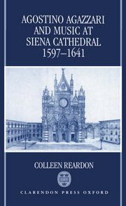 Agostino Agazzari and Music at Siena Cathedral, 1597-1641 (1994)