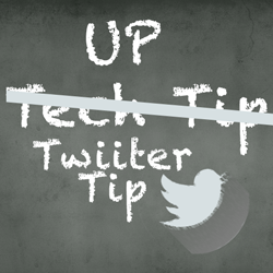 "chalkboard with the text ""UP tech tip"". Tech tip is crossed out and Twitter Tip is written beneath it alongside the twitter logo."