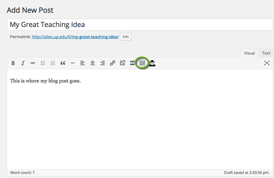 "the wordpress text editor tool. the text editor header read ""Add New Post"". the post is titled ""My Great Teaching Idea"". the toolbar toggle is circled. the text body reads 'This is where my blog post goes""."