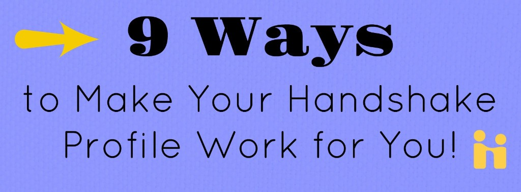 Text: 9 Ways to make Your Handshake Profile Work for you
