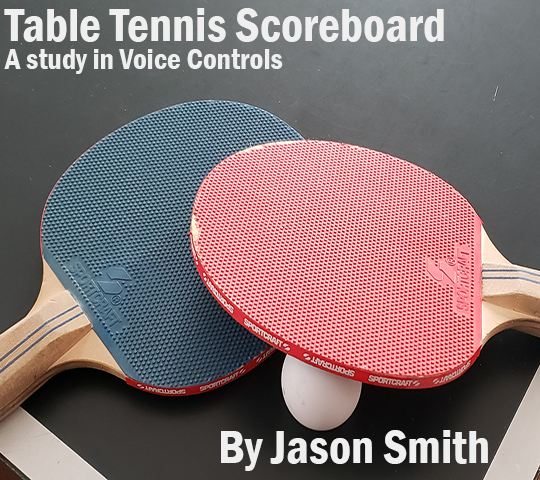 Table Tennis Scoreboard; A Study in Voice Controls. By Jason Smith