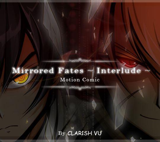 Mirrored Fates-Interlude- Motion Comic. By Clarish Vu