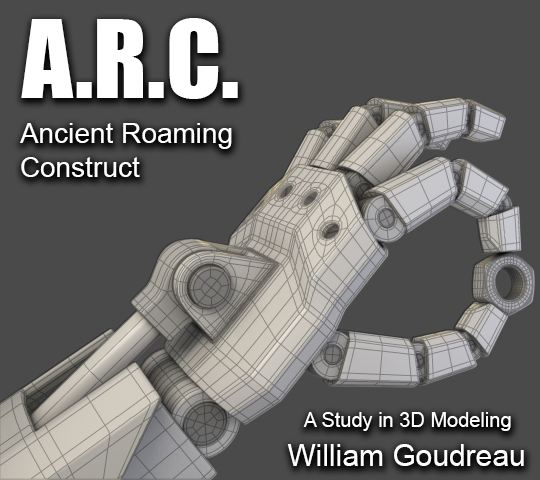 A.R.C. Ancient Roaming Construct; A Study in 3D Modeling. William Goudreau