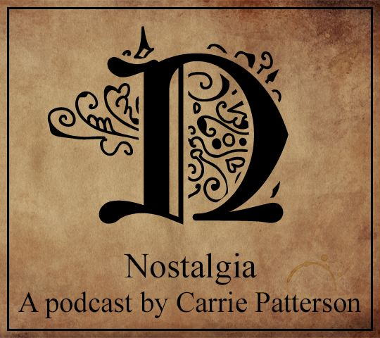 Nostalgia; A Podcast by Carrie Patterson
