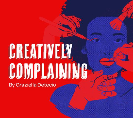 Creatively Complaining. By Graziella Detecio