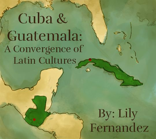Cuba & Guatemala: A Convergence of Latin Cultures. By Lily Fernandez