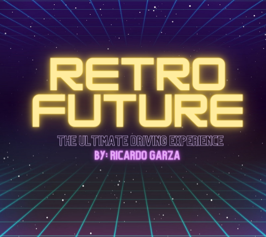 Retro Future; The Ultimate Driving Experience. By: Ricardo Garza