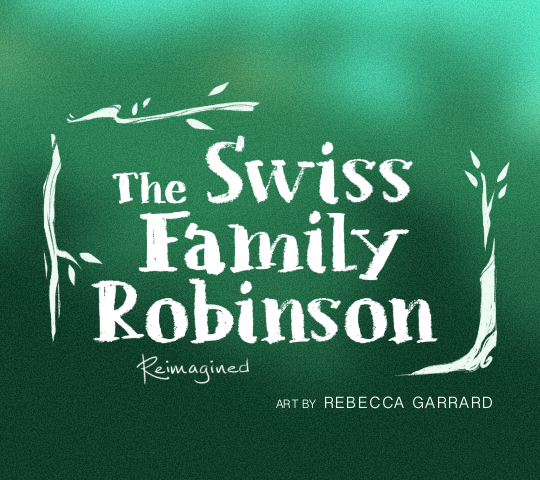 The Swiss Family Robinson Reimagined. Art By Rebecca Garrard