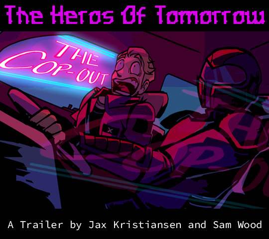 The Heroes of Tomorrow; A Trailer by Jax Kristiansen and Sam Wood