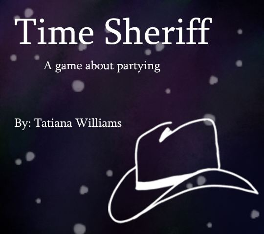 Time Sheriff; A game about partying. By: Tatiana Williams