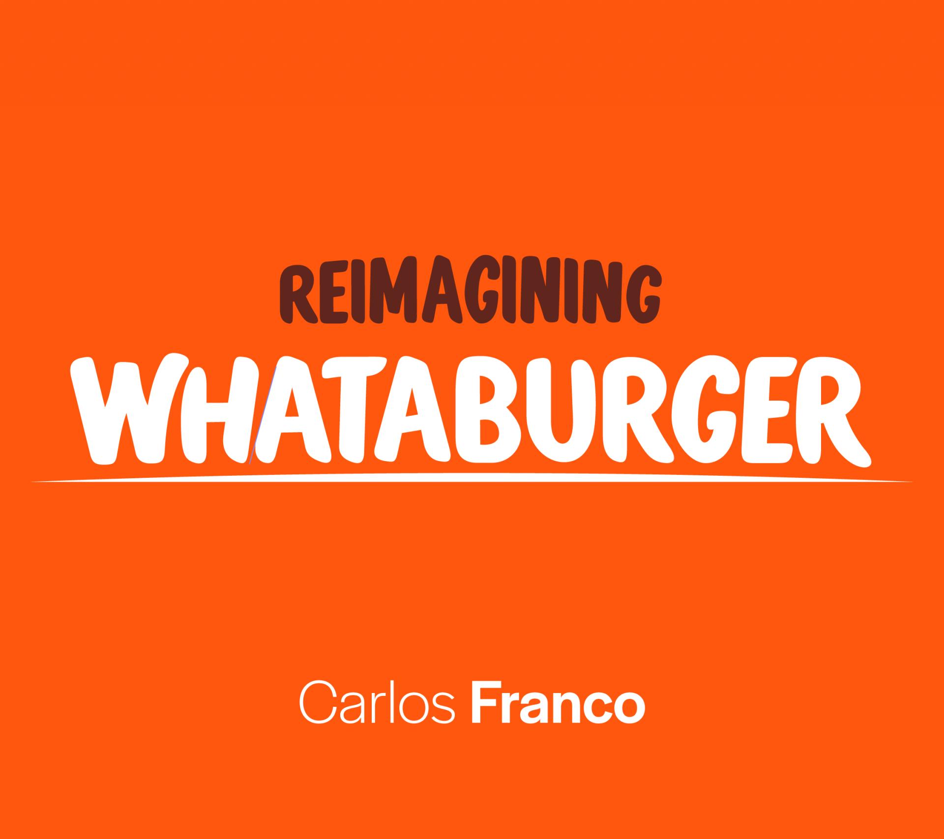 Reimagining Whataburger. Carlos Franco