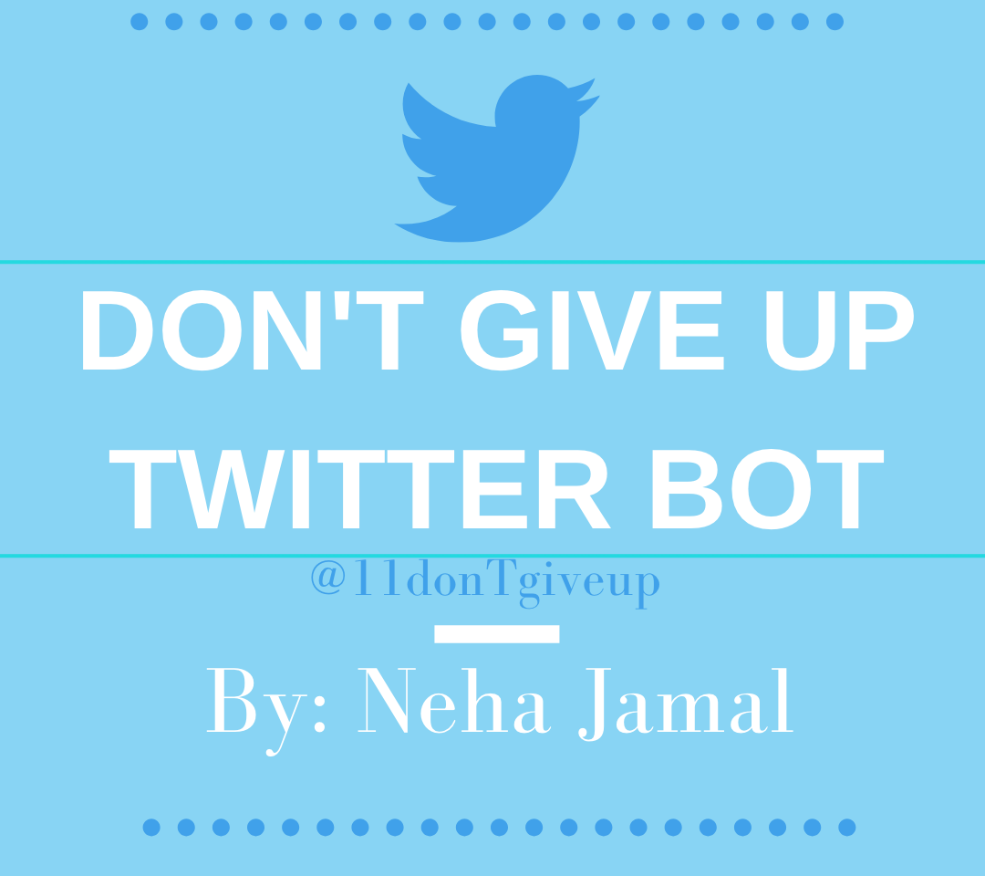 Don't Give Up Twitter Bot. @11donTgiveup. By Neha Jamal