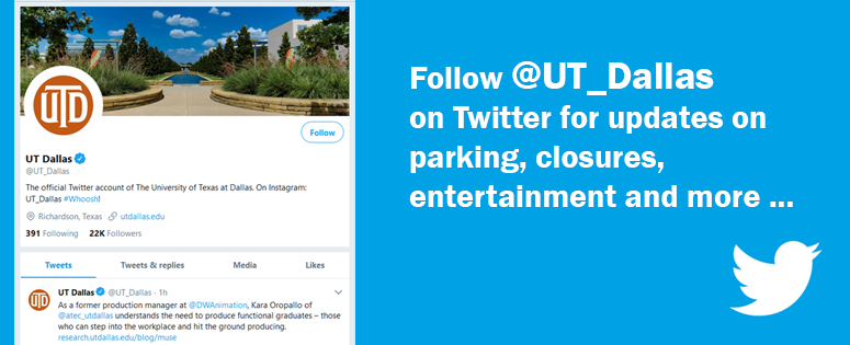 Follow @UT_Dallas on Twitter for updates on parking, closures, entertainment and more.
