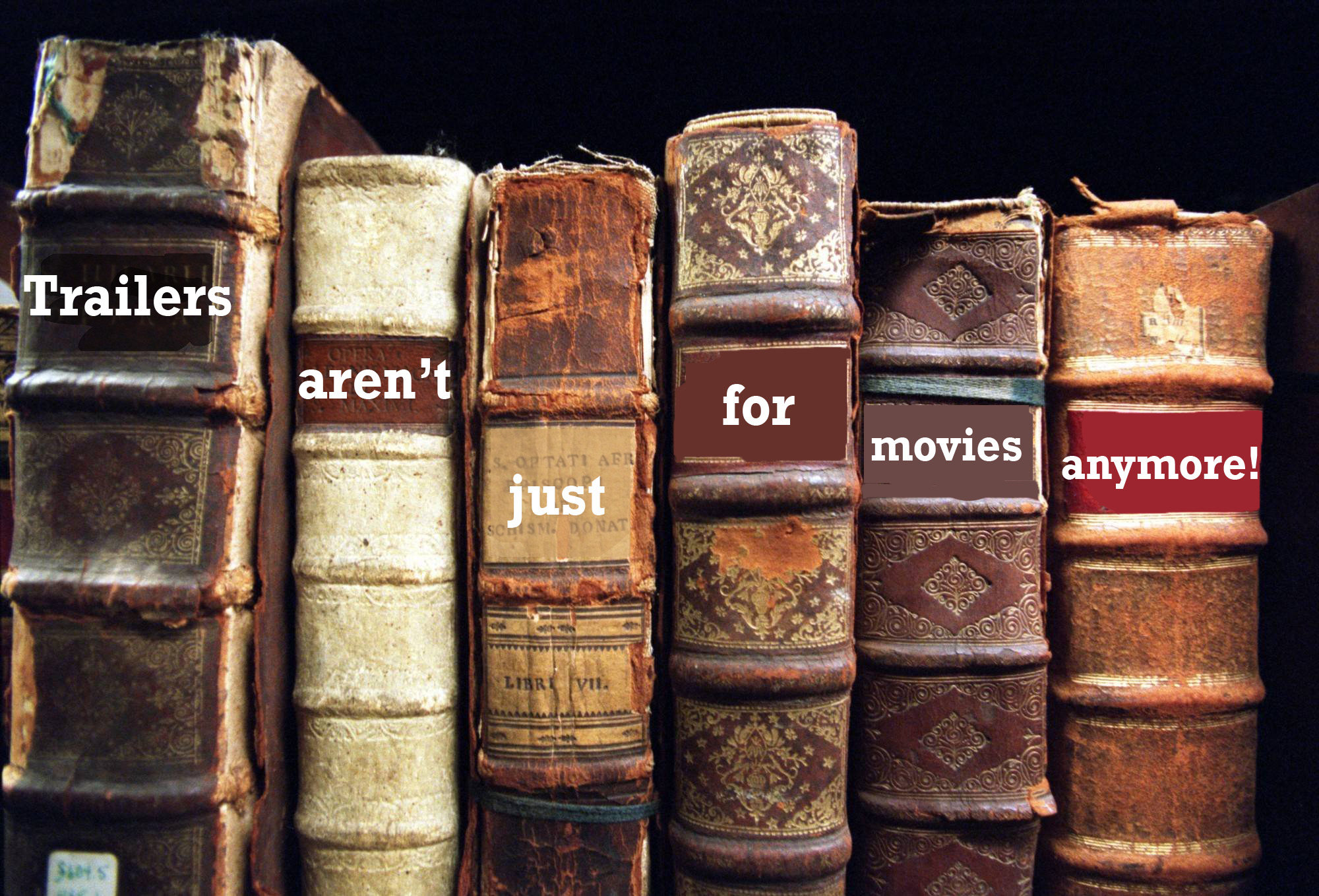 """trailers aren't just for movies anymore"" written on spines of books"
